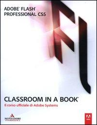 Adobe Flash professional CS5. Classroom in a book. Il corso ufficiale di Adobe Systems