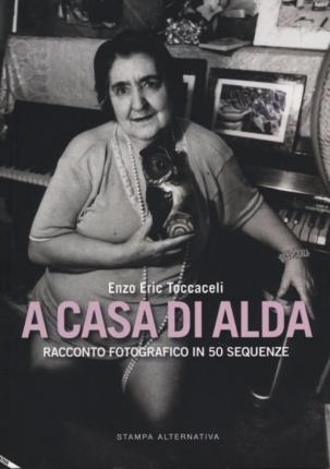 A casa di Alda. Racconto fotografico in 50 sequenze