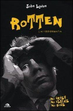 Rotten. L'autobiografia. No irish, no blacks, no dogs