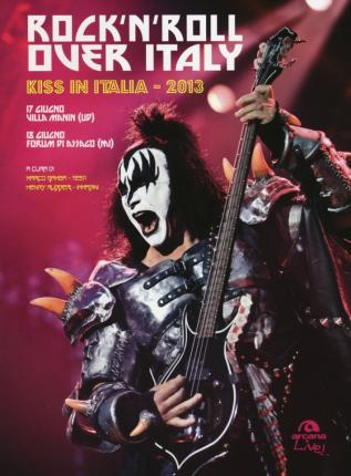 Rock'N'Roll Over Italy. Kiss in Italia 2013.
