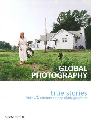Global photography. True stories from 20 contemporary photographers. Ediz. italiana