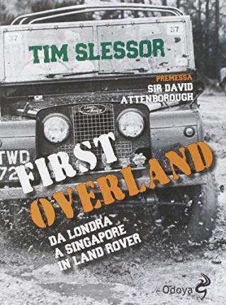 First Overland. Da Londra a Singapore in Land Rover