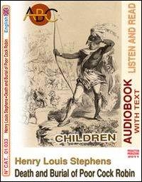 Henry Louis Stephens. Death and burial of poor cock Robin. Audiolibro. CD Audio. Con CD-ROM