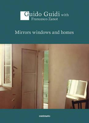 Guido Guidi: Mirrors Windows and Homes