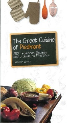 The great cuisine of Piedmont. 250 traditional recipes and a guide to fine wine