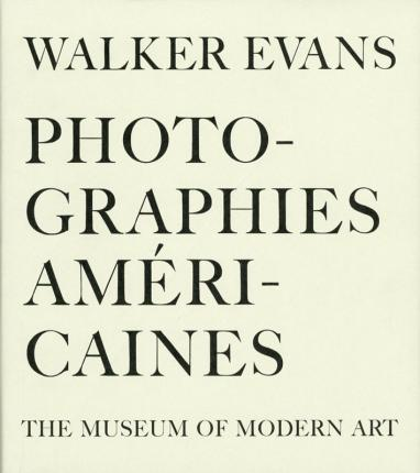 Walker Evans. Photographies américaines. The museum of Modern Art