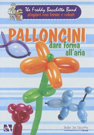 Palloncini. Dare forma all'aria