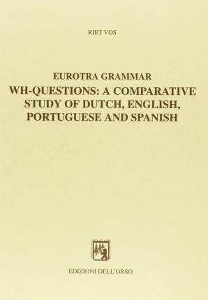 Eurotra grammar. Wh-questions: a comparative study of dutch, english, portuguese and spanish