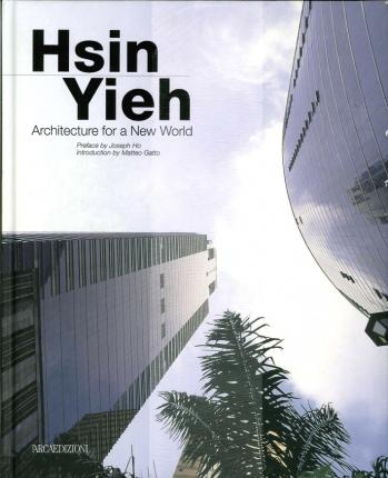 Hsin Yieh. Architecture For a New World