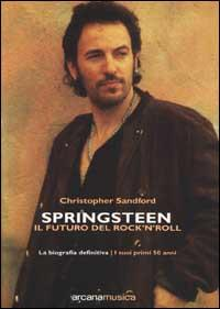 Springsteen. Il futuro del Rock'n'Roll. La biografia definitiva