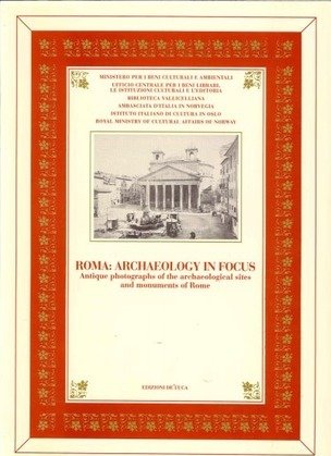 Roma. Archaeology in Focus. Antique Photographs of the Archaeological Sites and Monuments of Rome.
