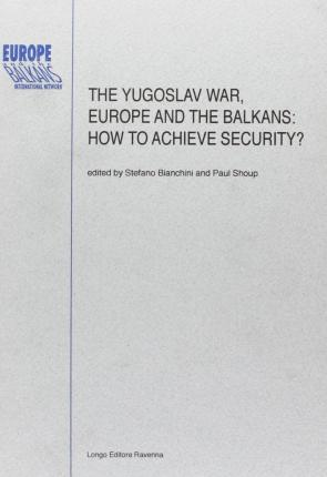 The Yugoslav War, Europe and the Balkans--How to Achieve Security?