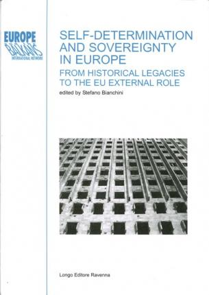 Self-Determination and Sovereignty in Europe. From Historical Legacies To the Eu External Role.
