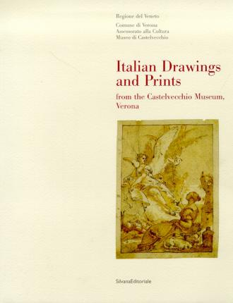 Italian Drawings and Prints from the Castelvecchio Museum, Verona