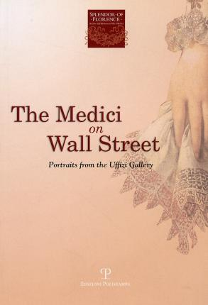 The Medici on Wall Street. Portraits from the Uffizi Gallery.