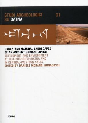 Urban and Natural Landscapes of an Ancient Syrian Capital