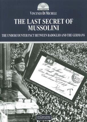 The Last Secret of Mussolini. The Undercounter Pact between Badoglio and the Germans