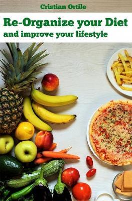 Re-Organize Your Diet : And Improve Your Life