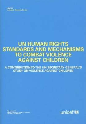 Un Human Rights Standards and Mechanisms to Combat Violence Against Children
