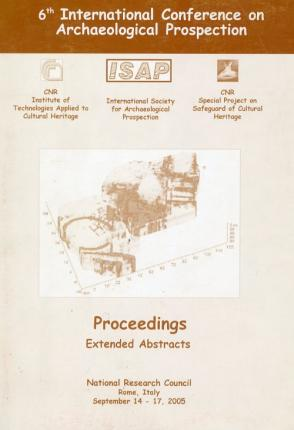 6 Th International Conference On Archaeological Prospection. Proceedings Extended Abstracts. Rome, Italy September 14-17, 2005.