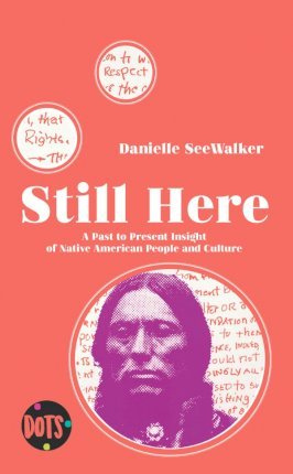 Still Here. A Past To Present Insight of Native American People and Culture