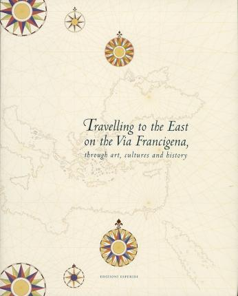 Travelling to the east on the Via Francigena. Through art, cultures and history