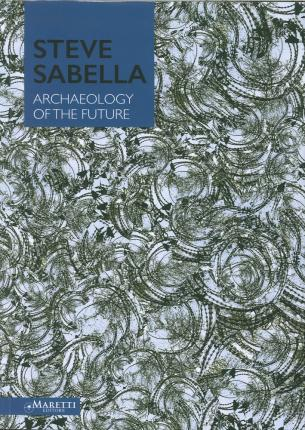 Steve Sabella. Archaeology of the Future.