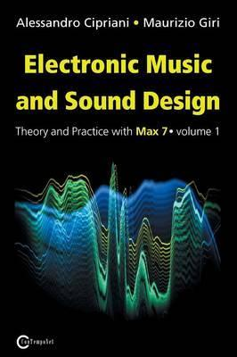 Electronic Music and Sound Design: Theory and Practice with Max 7 Vol1