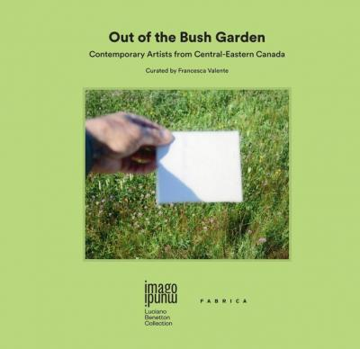 Out of the bush garden. Contemporary artists from central-eastern Canada. Ediz. multilingue