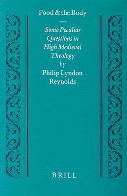 Food and the Body : Some Peculiar Questions in High Medieval Theology – Philip Lyndon Reynolds