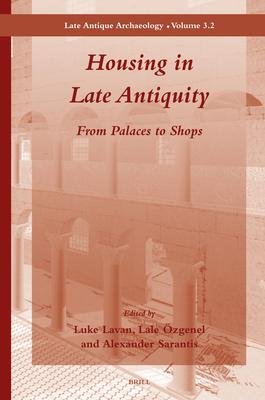 Housing in Late Antiquity - Volume 3.2  From Palaces to Shops