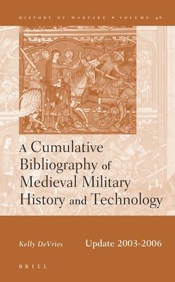 A Cumulative Bibliography of Medieval Military History and Technology, Update 2003-2006