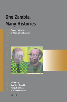 One Zambia, Many Histories: Towards a History of Post-colonial Zambia