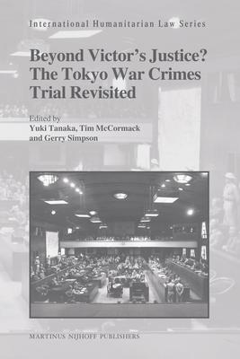 Beyond Victor's Justice? The Tokyo War Crimes Trial Revisited