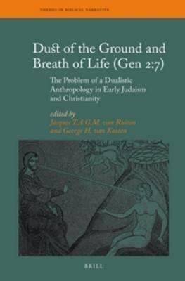 Dust Of The Ground And Breath Of Life Gen 2 7 The Problem Of A Dualistic Anthropology In Early Judaism And Christianity J T A G M Van Ruiten 9789004210851