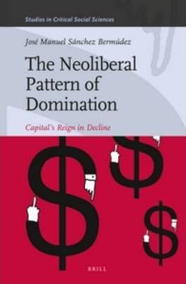 The Neoliberal Pattern of Domination  Capital's Reign in Decline