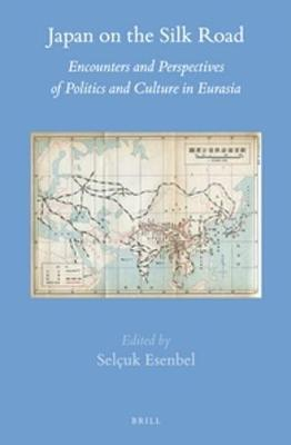 Japan on the silk road selcuk esenbel 9789004274303 japan on the silk road encounters and perspectives of politics and culture in eurasia gumiabroncs Image collections