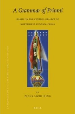 A Grammar of Prinmi  Based on the Central Dialect of Northwest Yunnan, China