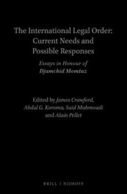 The International Legal Order: Current Needs and Possible Responses : Essays in Honour of Djamchid Momtaz