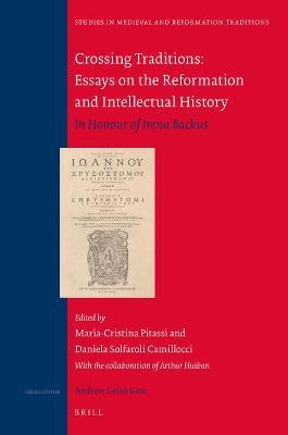 Crossing Traditions: Essays on the Reformation and Intellectual History : in Honour of Irena Backus