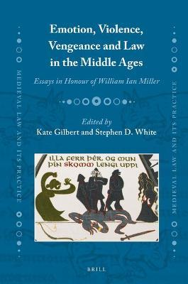 Emotion, Violence, Vengeance and Law in the Middle Ages  Essays in Honour of William Ian Miller