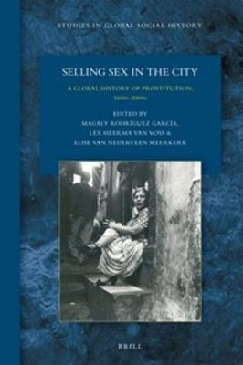 Selling Sex in the City A Global History of Prostitution, 1600s-2000s
