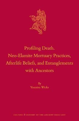 Profiling Death. Neo-Elamite Mortuary Practices, Afterlife Beliefs, and Entanglements with Ancestors