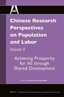 Chinese Research Perspectives on Population and Labor, Volume 5  Achieving Prosperity for All through Shared Development
