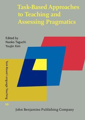 Task-Based Approaches to Teaching and Assessing Pragmatics