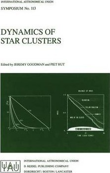 Dynamics of Star Clusters  Proceeding of the 113th Symposium of the International Astronomical Union, held in Princeton, New Jersey, U.S.A, 29 May - 1 June, 1984