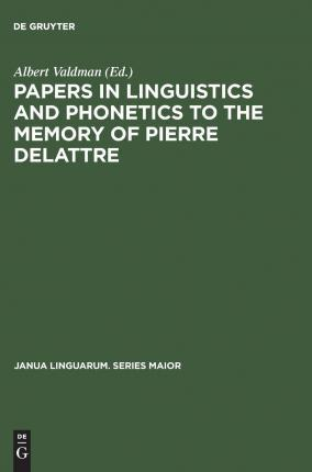 Papers in Linguistics and Phonetics to the Memory of Pierre Delattre