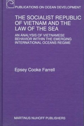 The Socialist Republic of Vietnam and the Law of the Sea  An Analysis of Vietnamese Behavior within the Emerging International Oceans Regime