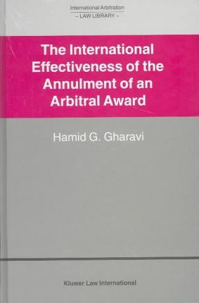 The International Effectiveness of the Annulment of an Arbitral Award : International Effectiveness of the Annulment of an Arbitral Award