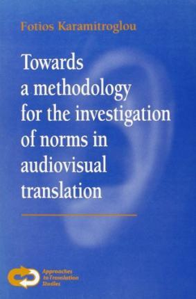Towards a Methodology for the Investigation of Norms in Audiovisual Translation  The Choice between Subtitling and Revoicing in Greece. Amsterdam